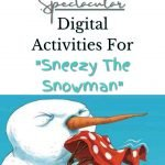 """Digital """"Sneezy the Snowman"""" Activities that will Transform Your Winter"""