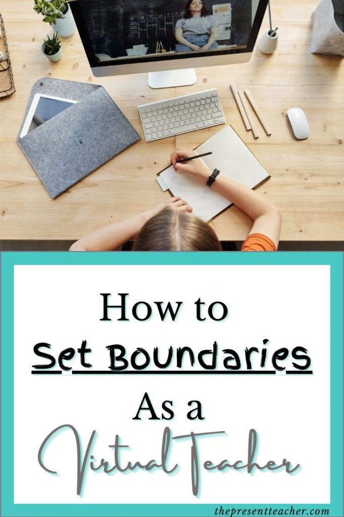 Are you teaching Virtually and feeling teacher burnout? Click here to read how setting boundaries can transform your teaching career. @thepresentteacher