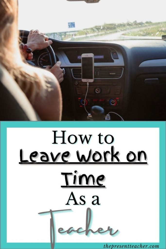 Are you a teacher who is feeling burnt out and needs work-life balance? Click to read the top reasons WHY you should leave on time and HOW to leave on time as a teacher. @thepresenttteacher #teacherburnout #selfcare
