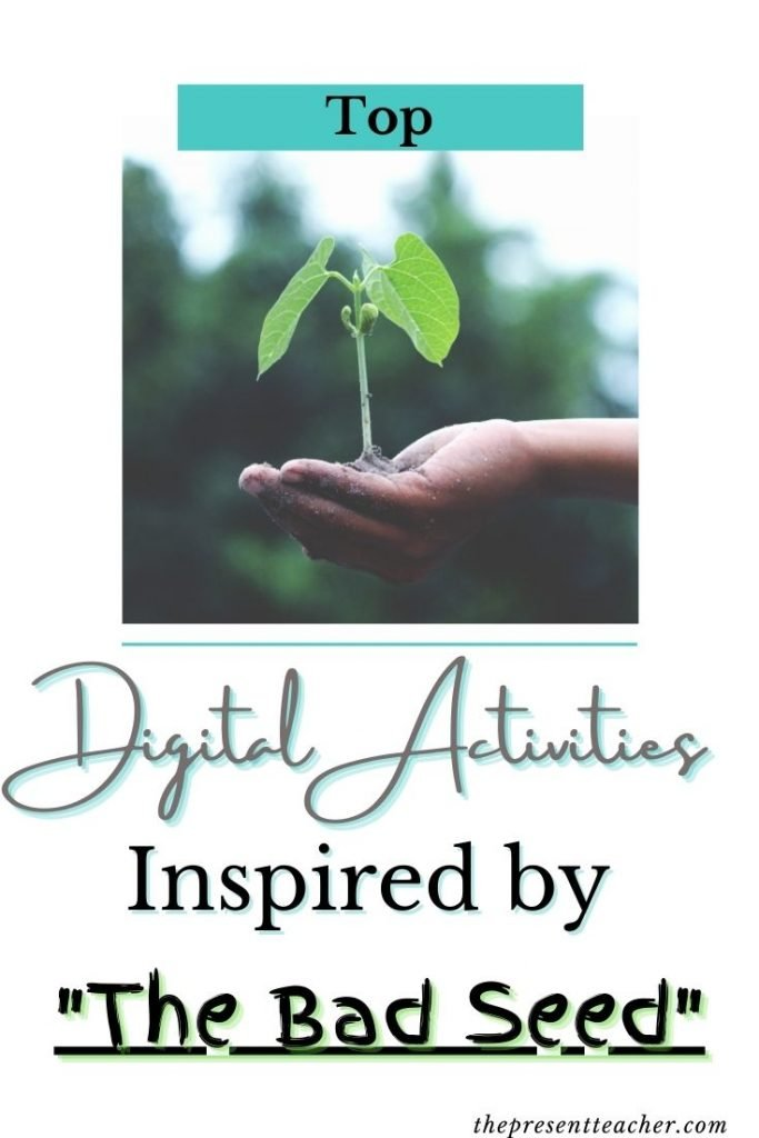 "Are you looking for digital activities for the story ""The Bad Seed?"" Click now to read the top activities to do with your students this spring. Regardless of what teaching may look like. #primary #kindergarten #1stgrade @thepresentteacher"
