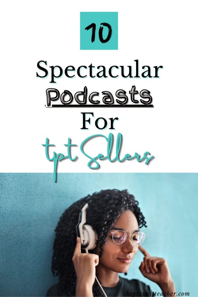Are you a TPT Seller who is looking to transform your business? Here are the Top Podcasts every teacherprenuer should listen to. @thepresentteacher #tptseller