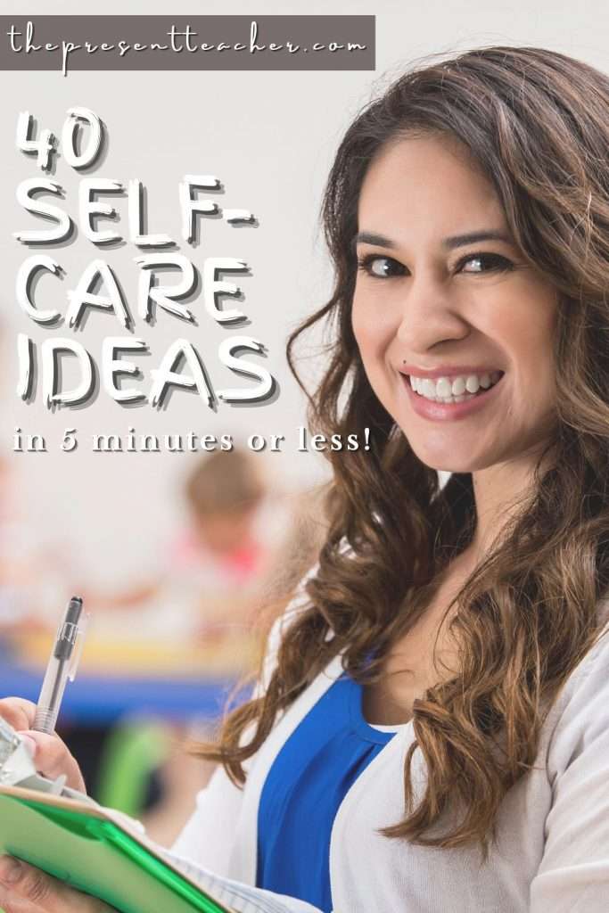 Go from overwhelmed to energized with these self-care ideas for teachers. It can be hard to incorporate self-care for teachers. That's why you need this ultimate guide to 40 self-care ideas. In just 5 minutes or less you will feel more inspired and passionate about your career. @thepresentteacher