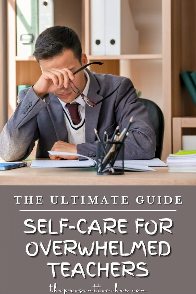 Go from overwhelmed to energized with these self-care ideas for teachers. It can be hard to incorporate self-care for teachers. That's why you need this ultimate guide to self-care. In just 5 minutes or less you will feel more inspired and passionate about your career. @thepresentteacher